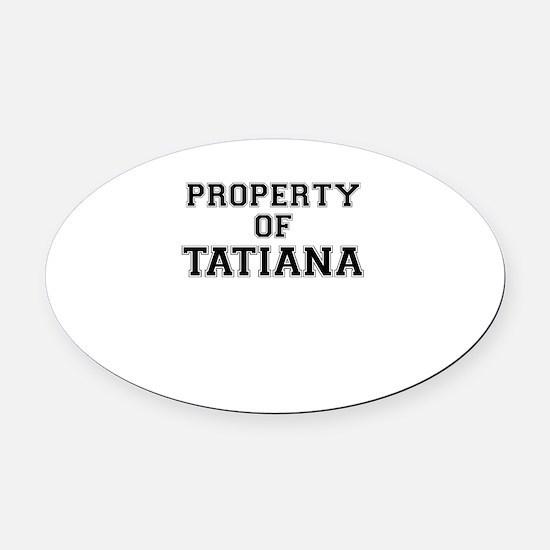 Property of TATIANA Oval Car Magnet