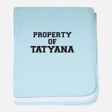 Property of TATYANA baby blanket