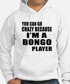 You Can Go Crazy Because I Am Bo Jumper Hoody