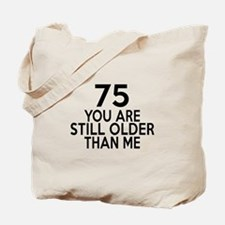 75 You Are Still Older Than Me Tote Bag