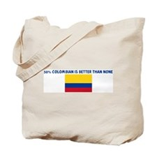 50 PERCENT COLOMBIAN IS BETTE Tote Bag
