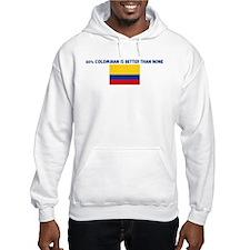 50 PERCENT COLOMBIAN IS BETTE Hoodie