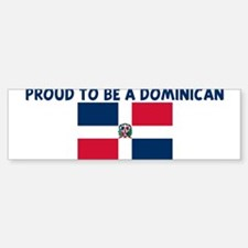 PROUD TO BE A DOMINICAN Bumper Bumper Bumper Sticker