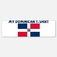 MY DOMINICAN T-SHIRT Bumper Bumper Bumper Sticker
