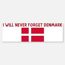 I WILL NEVER FORGET DENMARK Bumper Bumper Bumper Sticker