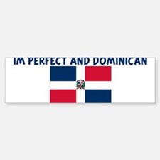 IM PERFECT AND DOMINICAN Bumper Bumper Bumper Sticker