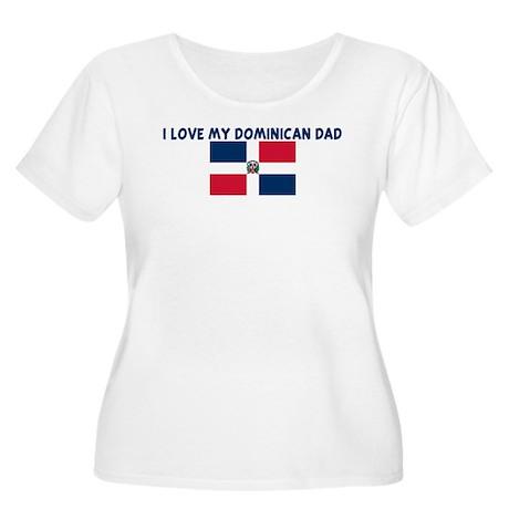 I LOVE MY DOMINICAN DAD Women's Plus Size Scoop Ne