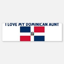 I LOVE MY DOMINICAN AUNT Bumper Bumper Bumper Sticker
