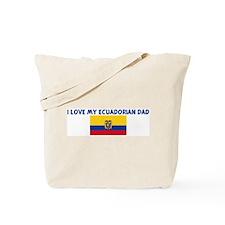 I LOVE MY ECUADORIAN DAD Tote Bag