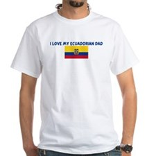 I LOVE MY ECUADORIAN DAD Shirt