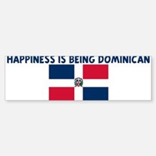 HAPPINESS IS BEING DOMINICAN Bumper Bumper Bumper Sticker
