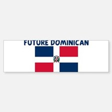 FUTURE DOMINICAN Bumper Bumper Bumper Sticker