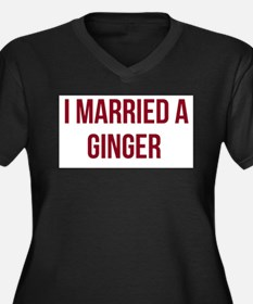 I Married A Ginger Plus Size T-Shirt
