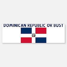 DOMINICAN REPUBLIC OR BUST Bumper Bumper Bumper Sticker