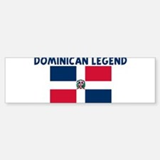 DOMINICAN LEGEND Bumper Bumper Bumper Sticker