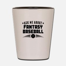Ask Me About Fantasy Baseball Shot Glass