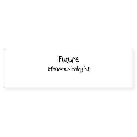 Future Ethnomusicologist Bumper Sticker