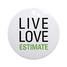 Live Love Estimate Ornament (Round)