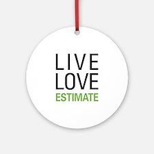 Live Love Estimate Ornament (Round)