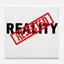 Reality REJECTED Tile Coaster