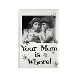 Your Mom is a Whore Rectangle Magnet