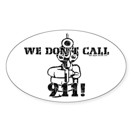 We Don't Call 911 Oval Sticker