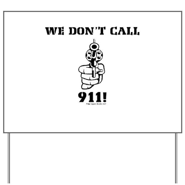 We Don't Call 911 Yard Sign by badappleshirts