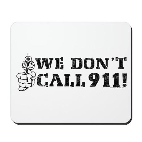 We Don't Call 911 Mousepad by badappleshirts
