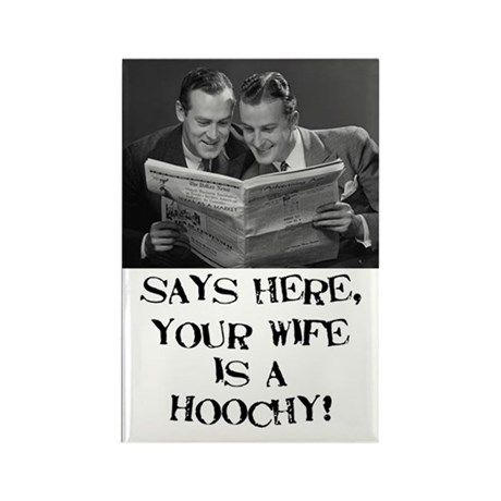 Your Wife is a Hoochy! Rectangle Magnet