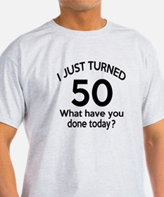 I Just Turned 50 What Have You Done T-Shirt