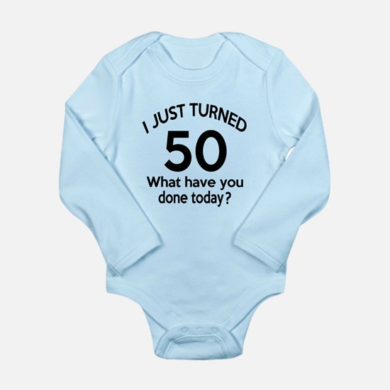I Just Turned 50 What Long Sleeve Infant Bodysuit
