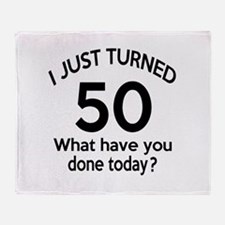 I Just Turned 50 What Have You Done Throw Blanket