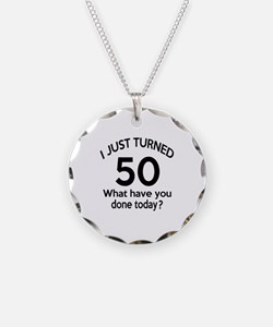 I Just Turned 50 What Have Y Necklace Circle Charm