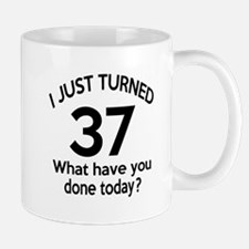 I Just Turned 37 What Have You Done Tod Mug