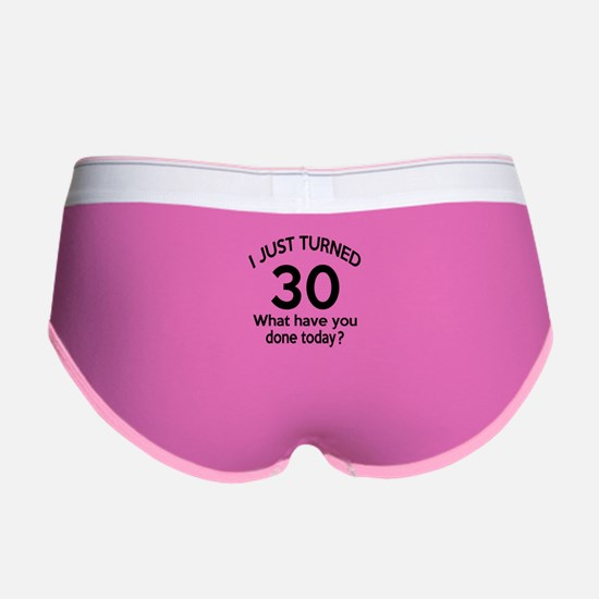 I Just Turned 30 What Have You D Women's Boy Brief