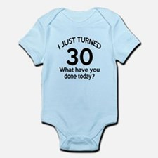 I Just Turned 30 What Have You Don Infant Bodysuit