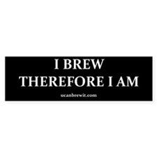 I BREW THEREFORE I AM - Bumper Bumper Sticker