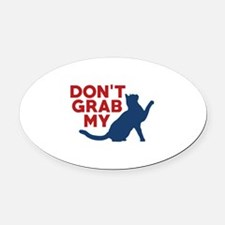 Don't Grab My Pussy Oval Car Magnet