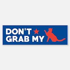 Don't Grab My Pussy Bumper Bumper Bumper Sticker