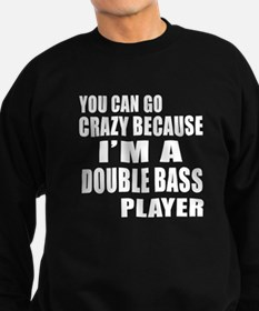 You Can Crazy Because I Am Doubl Sweatshirt