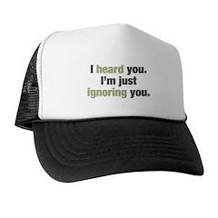 I'm Ignoring You Trucker Hat