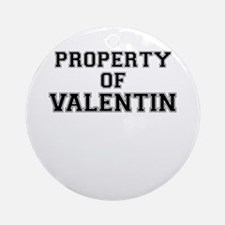 Property of VALENTIN Round Ornament