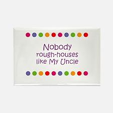 Nobody rough-houses like My U Rectangle Magnet