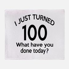 I Just Turned 100 What Have You Done Throw Blanket