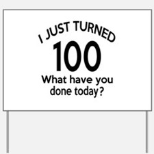 I Just Turned 100 What Have You Done Tod Yard Sign