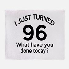 I Just Turned 96 What Have You Done Throw Blanket