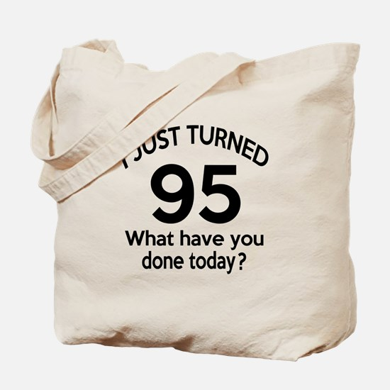 I Just Turned 95 What Have You Done Today Tote Bag