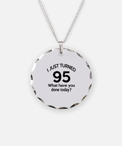I Just Turned 95 What Have Y Necklace
