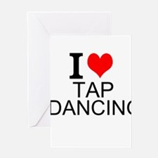 I Love Tap Dancing Greeting Cards