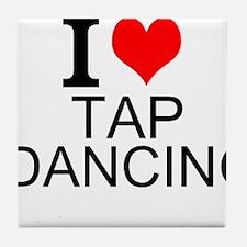 I Love Tap Dancing Tile Coaster